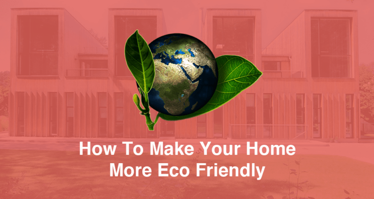 How-to-make-your-home-more-eco-friendly-