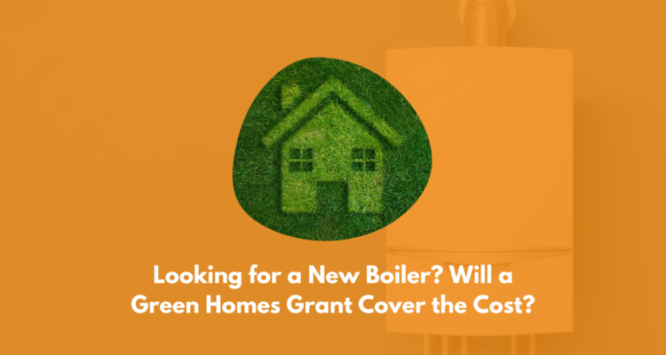 Looking For A New Boiler? Will A Green Homes Grant Cover The Cost?