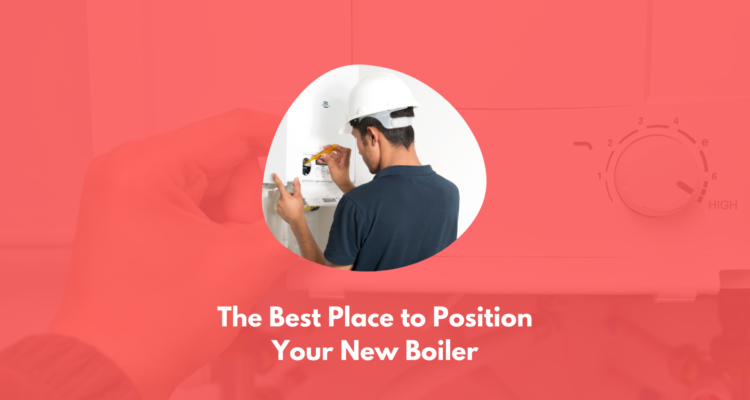 The Best Place To Position Your New Boiler