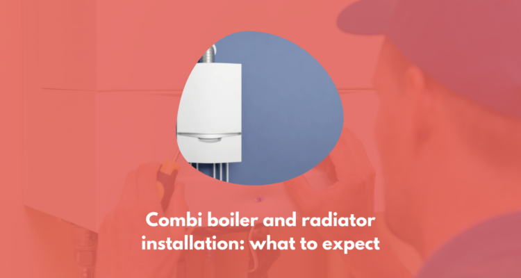Combi Boiler And Radiator Installation: What To Expect
