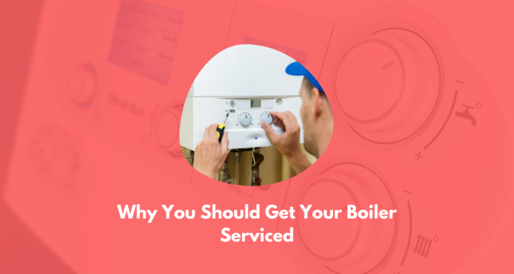 Why You Should Get Your Boiler Serviced