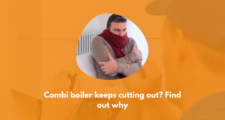 Combi Boiler Keeps Cutting Out? Find Out Why