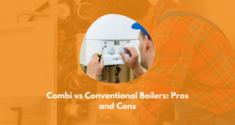 Combi Vs Conventional Boilers: Pros And Cons